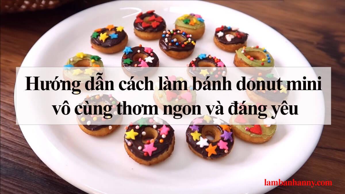 Hướng dẫn cách làm bánh donut mini vô cùng thơm ngon và đáng yêu