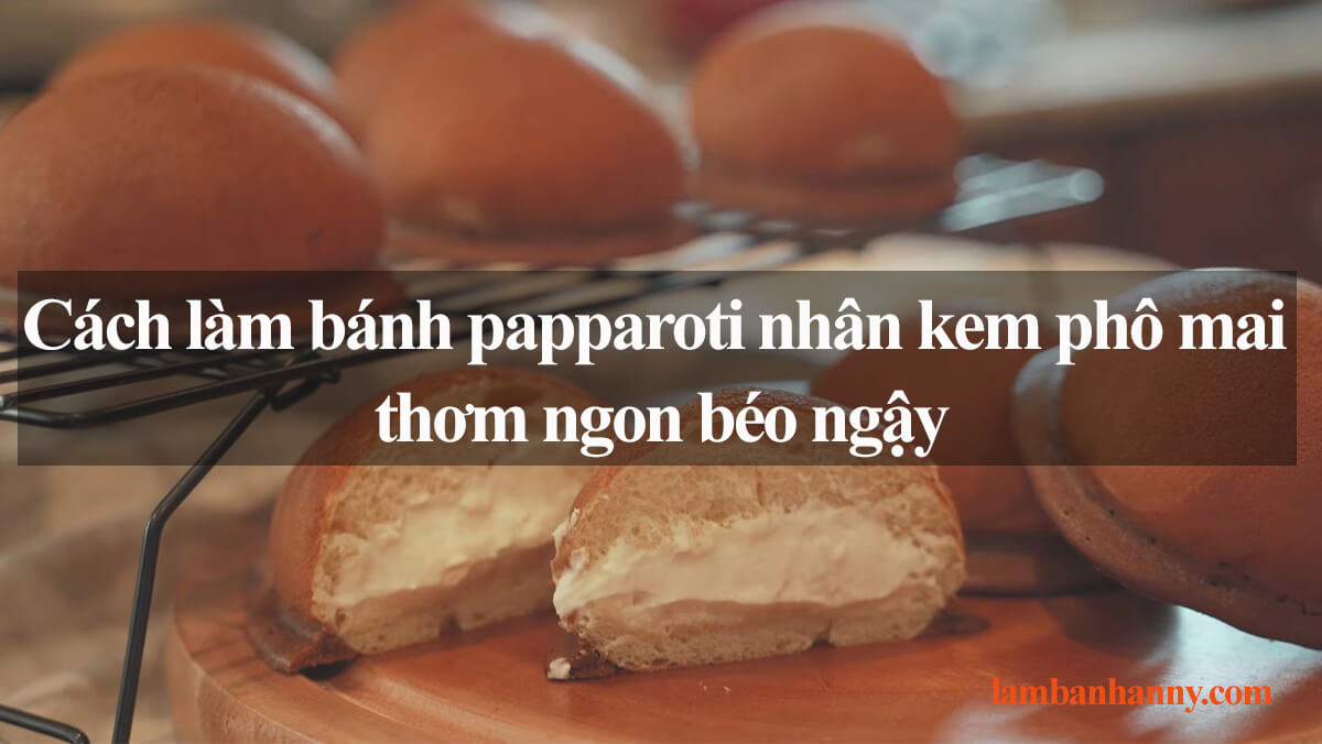 Hướng dẫn cách làm bánh papparoti nhân kem phô mai thơm ngon béo ngậy