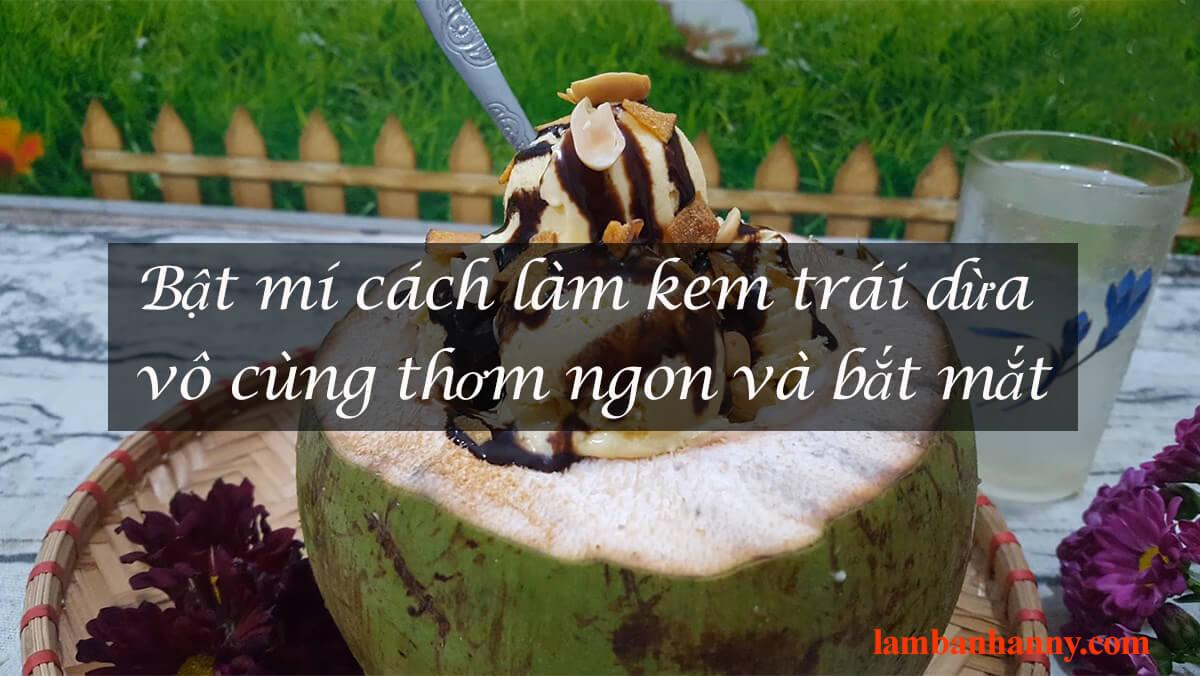 Bật mí cách làm kem trái dừa vô cùng thơm ngon và bắt mắt