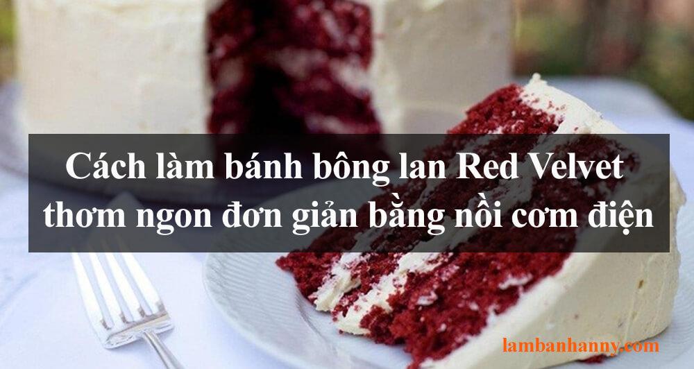 Cách làm bánh bông lan Red Velvet thơm ngon đơn giản bằng nồi cơm điện