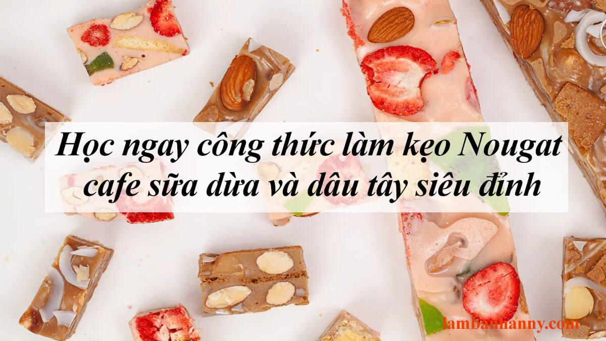Học ngay công thức làm kẹo Nougat cafe sữa dừa và dâu tây siêu đỉnh