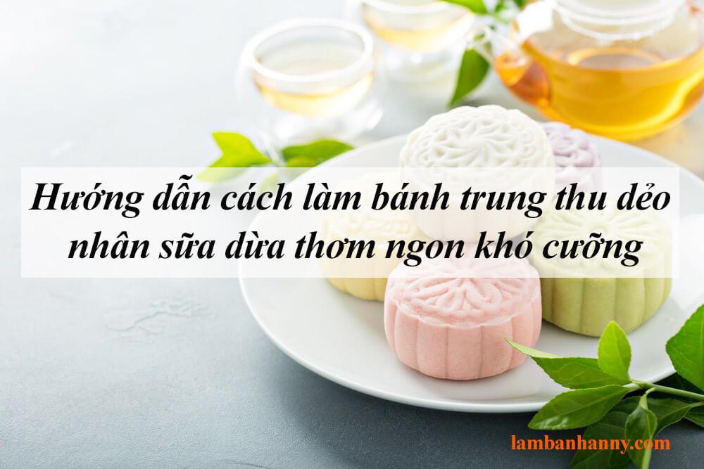 Hướng dẫn cách làm bánh trung thu dẻo nhân sữa dừa thơm ngon khó cưỡng